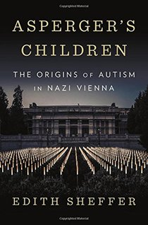Asperger`s Children - The Origins of Autism in Nazi Vienna